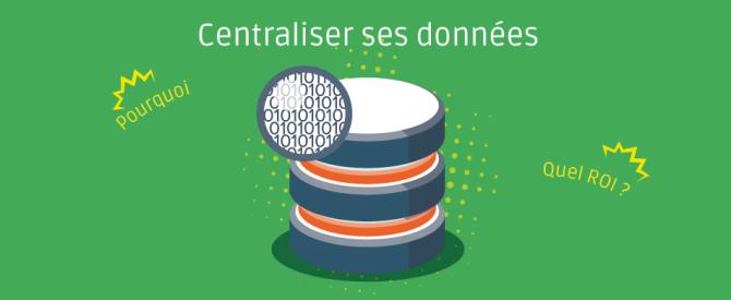 Centraliser vos données : Pourquoi ? Quel ROI ?