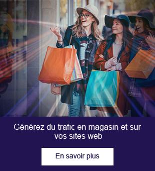 Générez plus de trafic dans vos magasins et<br> sur vos sites web